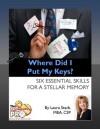 Where Did I Put My Keys?: Six Essential Skills for a Stellar Memory - Laura Stack
