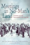 Meetings in No Man's Land: Christmas 1914 and Fraternisation in the Great War - Marc Ferro, Malcolm Brown, Rémy Cazals, Olaf Mueller, Helen McPhail