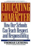 Educating for Character: How Our Schools Can Teach Respect and Responsibility - Thomas Lickona