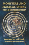 Monsters and Magical Sticks: There's No Such Thing As Hypnosis? - Steven Heller, Terry Lee Steele, Richard J. Crowley, Joyce C. Mills, Robert Anton Wilson