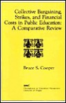 Collective Bargaining, Strikes, and Financial Costs in Public Education: A Comparative Review - Bruce S. Cooper