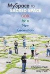 MySpace to Sacred Space: God for a New Generation - Christian Piatt