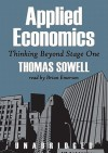 Applied Economics: Thinking Beyond Stage One - Thomas Sowell, Brian Emerson