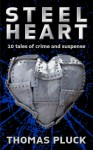 Steel Heart: 10 Tales of Crime and Suspense - Thomas Pluck
