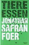 Tiere Essen - Jonathan Safran Foer, Brigitte Jakobeit, Isabel Bogdan, Ingo Herzke