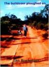 The bulldozer ploughed on - Ian Buchanan