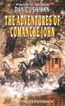 The Adventures of Comanche John - Dan Cushman