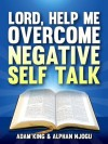 Lord, Help Me Overcome Negative Self Talk - Adam King, Alphan Njogu