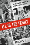 All in the Family: The Realignment of American Democracy Since the 1960s - Robert O. Self