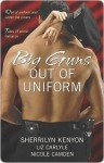 Big Guns Out of Uniform (Includes: BAD Series, #1) - Sherrilyn Kenyon, Liz Carlyle, Nicole Camden
