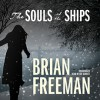 The Souls of the Ships - Brian Freeman, Joe Barrett