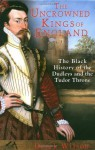 The Uncrowned Kings of England: The Black History of the Dudleys and the Tudor Throne - Derek Wilson
