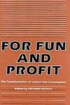 For Fun and Profit: The Transformation of Leisure into Consumption - Richard Butsch, Kathy Peiss, Douglas Gomery, George Lipsitz, Ellen Wartella, John Clarke, Bruce McConachie, Robert W. Snyder, Stephen Hardy, L. Sue Greer, Sharon Mazzarella