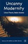 Uncanny Modernity: Cultural Theories, Modern Anxieties - Jo Collins, John Jervis