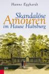 Skandalöse amouren im Hause Habsburg - Hanne Egghardt