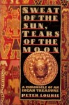 Sweat of the Sun, Tears of the Moon: A Chronicle of an Incan Treasure - Peter Lourie