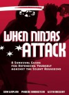 When Ninjas Attack: A Survival Guide for Defending Yourself Against the Silent Assassins - Samuel Kaplan, Phoebe Bronstein, Keith Riegert