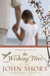 The Wishing Trees - John Shors
