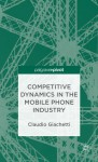 Competitive Dynamics in the Mobile Phone Industry - Claudio Giachetti, Brian Nelson
