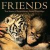 Friends: True Stories of Extraordinary Animal Friendships - Catherine Thimmesh