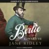 Bertie: A Life of Edward VII - Jane Ridley, Carol Boyd