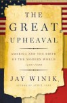 The Great Upheaval: America And The Birth Of The Modern World (P.S.) - Jay Winik