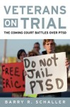 Veterans on Trial: The Coming Court Battles over PTSD - Todd Brewster, Barry R Schaller