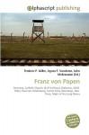 Franz Von Papen - Agnes F. Vandome, John McBrewster, Sam B Miller II