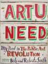Art U Need: My Part in the Public Art Revolution - Bob Smith, Roberta Smith