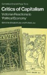 Critics of Capitalism: Victorian Reactions to 'Political Economy' - Elisabeth Jay, Richard Jay