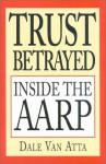 Trust Betrayed: Inside the AARP - Dale Van Atta