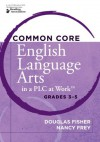 Common Core English Language Arts in a PLC at WorkTM, Grades 3-5 - Douglas Fisher, Nancy Frey