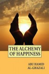 The Alchemy of Happiness - Abu Hamid al-Ghazali, Claude Field