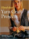 Hand-dyed Yarn Craft Projects - Debbie Tomkies