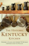 The Historic Kentucky Kitchen: Traditional Recipes for Today's Cook - Deirdre A Scaggs, Andrew W McGraw, John van Willigen