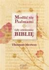 Modlić się psalmami. Gdy otwieramy Biblię - Thomas Merton