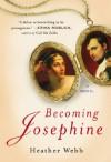Becoming Josephine: A Novel - Heather Webb