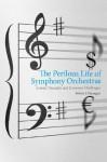 The Perilous Life of Symphony Orchestras - Robert J. Flanagan