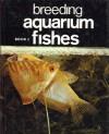 Breeding Aquarium Fishes (Book 2) - Herbert R. Axelrod