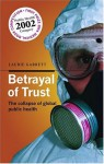 Betrayal Of Trust: The Collapse Of Global Health - Laurie Garrett