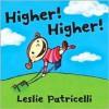 Higher! Higher! (Board Book) - Leslie Patricelli
