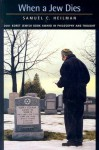 When a Jew Dies: The Ethnography of a Bereaved Son - Samuel C. Heilman