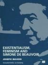 Existentialism, Feminism and Simone De Beauvoir - Joseph Mahon, Jo Campling