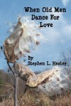 When Old Men Dance for Love - Stephen K. Hester