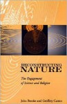 Reconstructing Nature: The Engagement of Science and Religion - John Hedley Brooke, Geoffrey N. Cantor