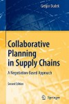Collaborative Planning in Supply Chains: A Negotiation-Based Approach (Lecture Notes in Economics and Mathematical Systems) - Gregor Dudek