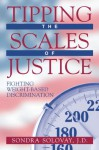 Tipping the Scales of Justice: Fighting Weight Based Discrimination - Sondra Solovay