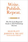 Write. Publish. Repeat. (The No-Luck-Required Guide to Self-Publishing Success) - Sean Platt