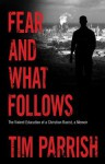 Fear and What Follows: The Violent Education of a Christian Racist, a Memoir - Tim Parrish
