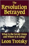 The Revolution Betrayed: What Is the Soviet Union and Where Is It Going? - Leon Trotsky